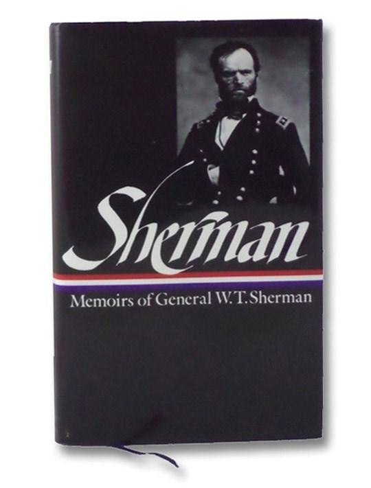 William Tecumseh Sherman: Memoirs of General W.T. Sherman (The Library of America Volume 51), Sherman, W.T. [William Tecumseh]; Royster, Charles