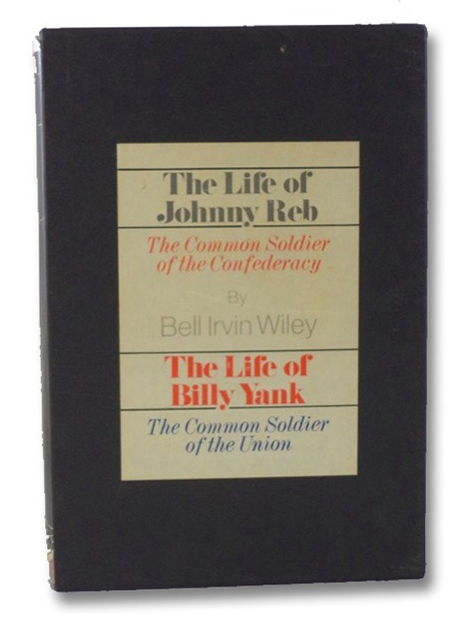 The Life of Johnny Reb: The Common Soldier of the Confederacy  &  The Life of Billy Yank: The Common Soldier of the Union, Wiley, Bell Irvin