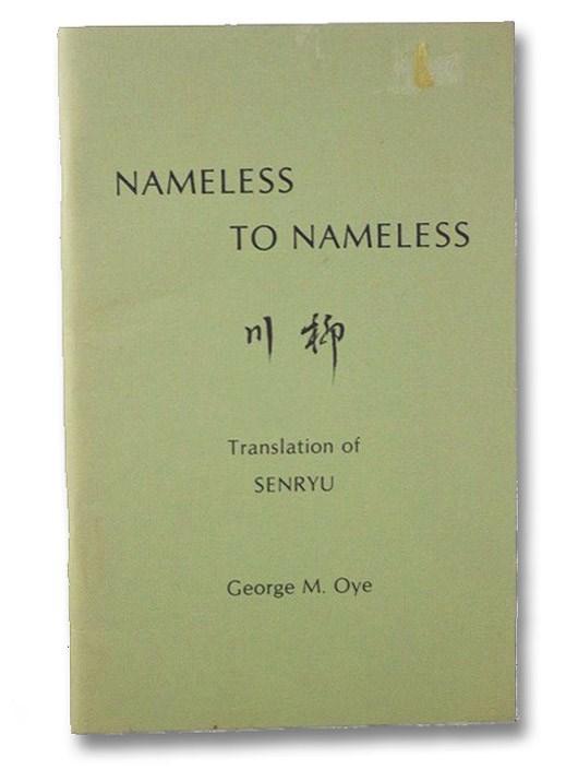 Nameless to Nameless, Senryu; Oye, George M. [Koshyu, Oye]