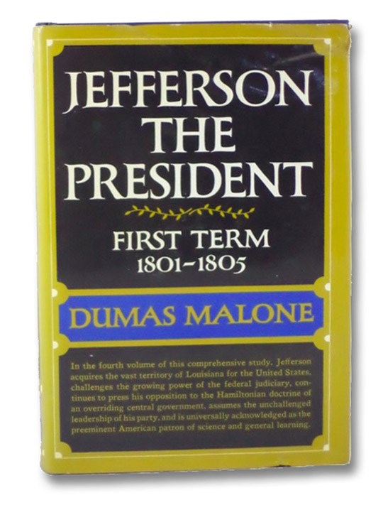 Jefferson the President: First Term, 1801-1805 (Jefferson and His Time), Malone, Dumas