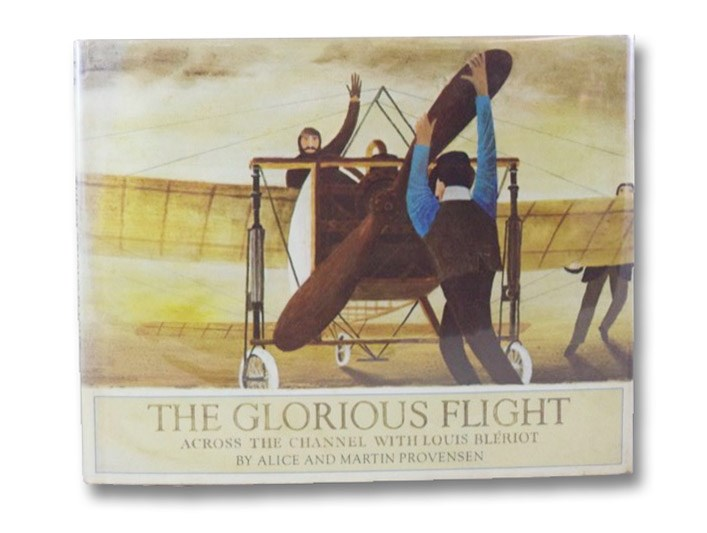The Glorious Flight: Across the Channel with Louis Bleriot, July 25, 1909, Provensen, Alice & Martin