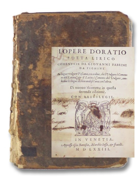 L'opere d'Oratio Poeta lirico comentate da Giovanni Fabrini da Fighine in lingua volgare Toscana, con ordine, che 'l Vulgare e Comento del Latino: & il Latino e Comento del Vulgare, ambedue le lingue dichiarandosi l'una con l'altra. Di nuouo ricorrette in questa seconda editione. con Privilegii. [Poems of Horace], [Horace]; Fabrini, Giovanni [Francesco]