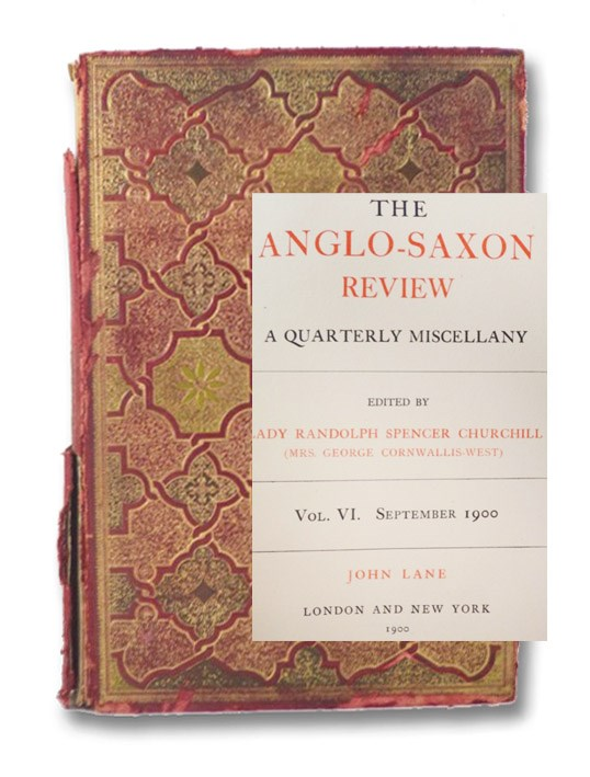 The Anglo-Saxon Review: A Quarterly Miscellany, Vol. VI. September 1900, Churchill, Lady Randolph Spencer (Mrs. George Cornwallis-West); Davenport, Cyril; Reid, Wemyss; Clifford, Hugh; Heward, E.V.; Gower, Ronald Sutherland; Morris, O'Connor; Lang, Andrew; Watt, Francis; Maeterlinck, Maurice; Miall, A. Bernard; Garnett, Richa