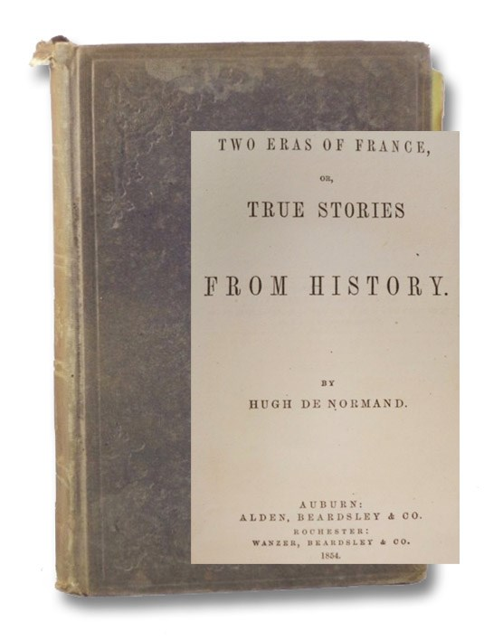 Two Eras of France, or, True Stories from History., De Normand, Hugh
