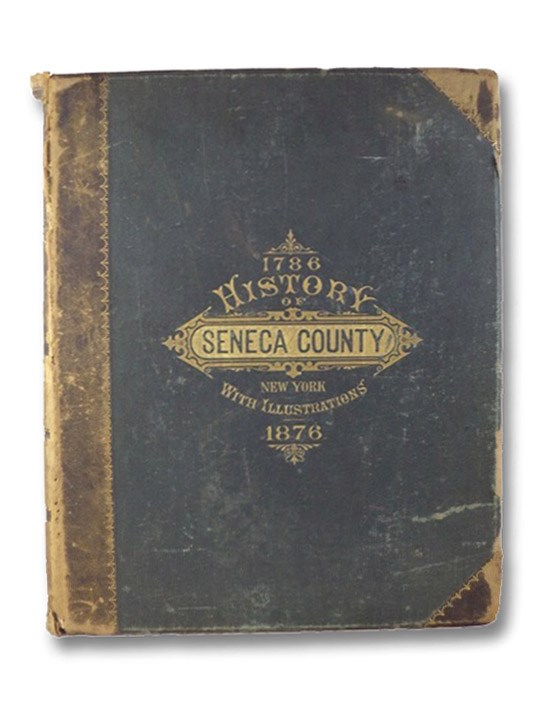 1786 History of Seneca Co. [County], New York; with Illustrations Descriptive of Its Scenery, Palatial Residences, Public Buildings, Fine Blocks, and Important Manufactories, from Original Sketches by Artists of the Highest Ability.