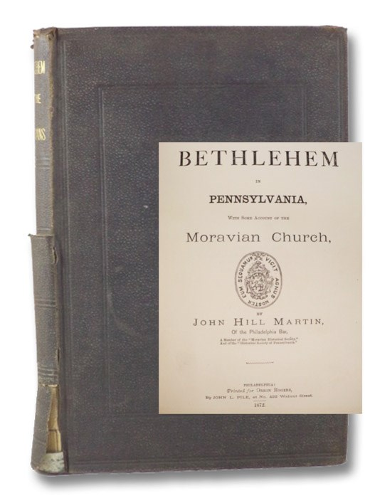 Historical Sketch of Bethlehem in Pennsylvania, with Some Account of the Moravian Church, Martin, John Hill
