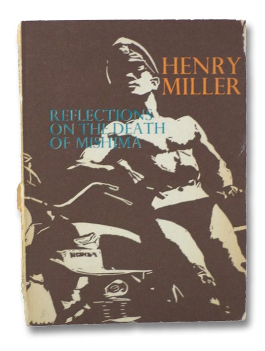 Reflections on the Death of Mishima, Miller, Henry