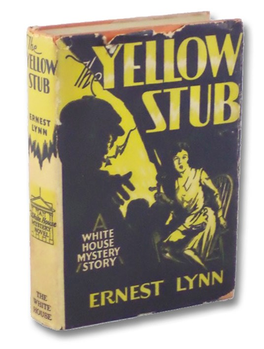 The Yellow Stub: A Courageous Youth Fights Organized Gangdom (A White House Mystery Story), Lynn, Ernest