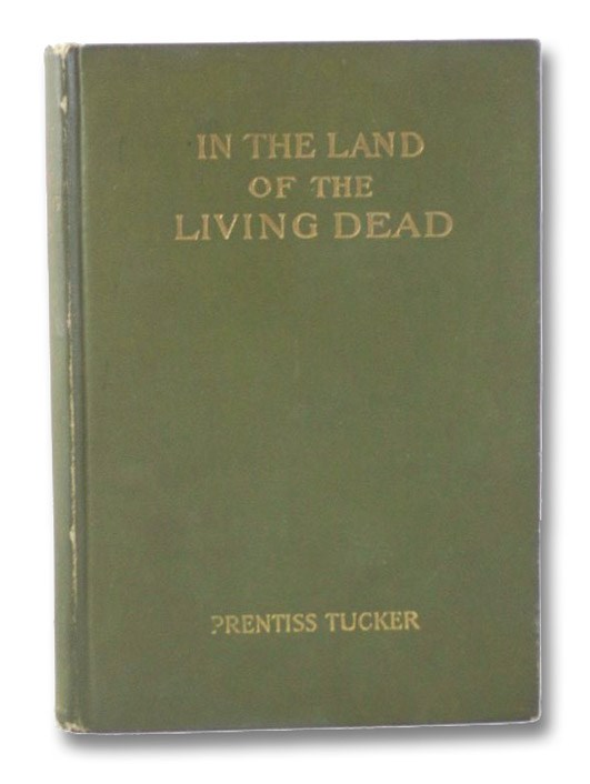 In the Land of the Living Dead: An Occult Story, Tucker, Prentiss