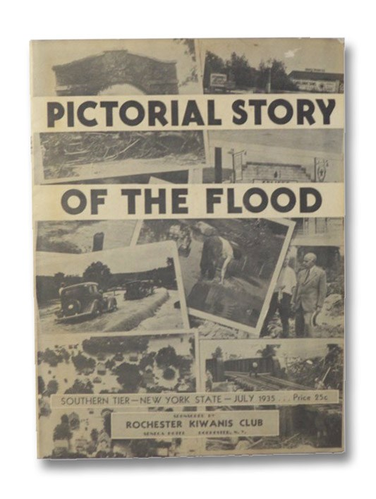 Pictorial Story of the Flood: Southern Tier - New York State - July 1935, Rochester Kiwanis Club