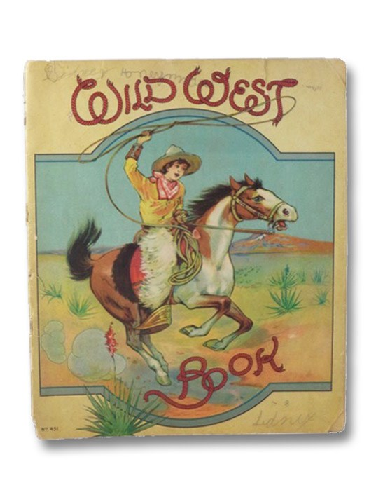 Wild West Rhymes: Indians, Cowboys, Bronchos, Schooners, Mail Coach, Cabin, Ponies, Wigwam and Buffalo. (No. 451) [Wild West Book], Hodgman, Carolyn S.