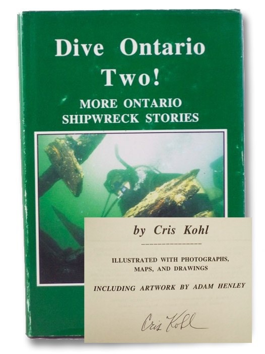 Dive Ontario Two! More Ontario Shipwreck Stories, Illustrated with Photographs, Maps, and Drawings, Kohl, Cris