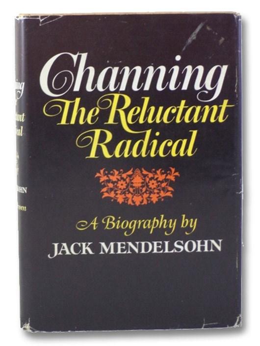 Channing: The Reluctant Rebel - A Biography, Mendelsohn, Jack