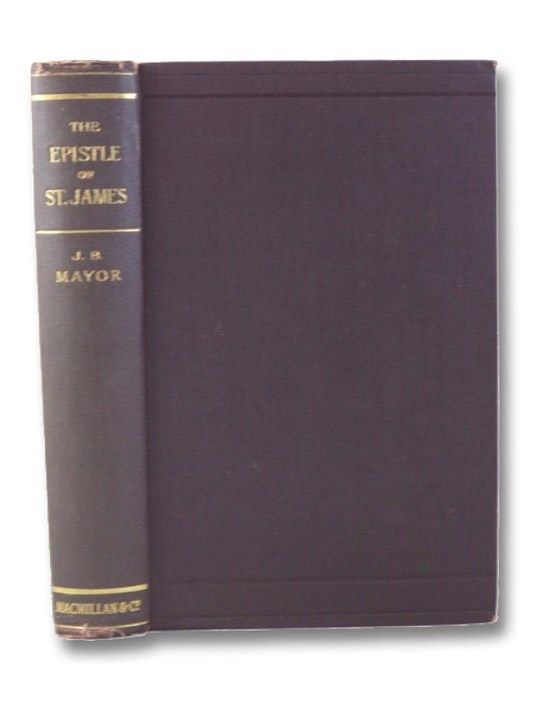 The Epistle of St. James: The Greek Text with Introduction Notes and Comments, Mayor, Joseph B.