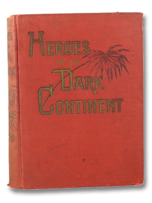 Heroes of the Dark Continent and How Stanley Found Emin Pasha. Complete History of All the Great Explorations and Discoveries in Africa, from the Earliest Ages to the Present Time, Including a Full, Authentic Account of Stanley's Famous Relief of Emin Pasha. Replete with Astounding Incidents, Wonderful Adventures, Mysterious Providences, Grand Achievements, and Glorious Deeds as Represented in the Devoted Lives and Splendid Careers of Such Brilliant Characters as Henry M. Stanley, Emin Pasha, Gen. (Chinese) Gordon, and all the other Great Travellers, Hunters and Explorers, who, for More Than One Thousand Years, have made Africa a Land of Wonders by their Heroism and Unparalleled Daring. Covering the Whole History of African Exploration and Dicovery. Enlivened with Stories of Marvellous Hunts and Wonderful Adventures among Wild Animals, Ferocious Reptiles, and Curious and Savage Races of People Who Inhabit the Dark Continent., Buel, J.W.