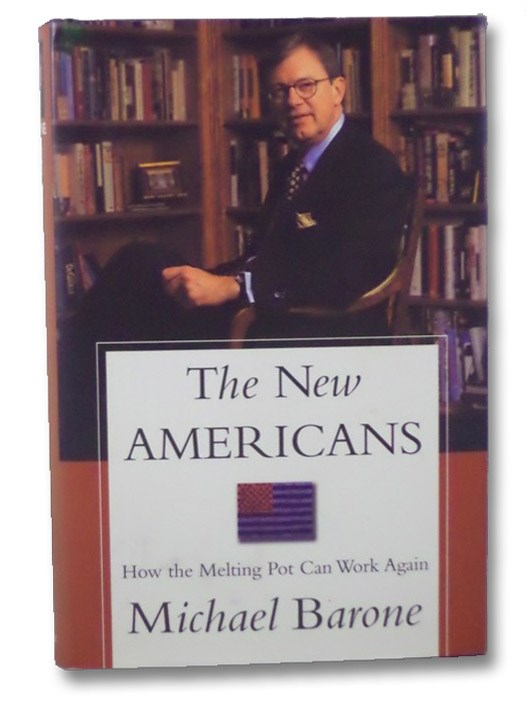 The New Americans: How the Melting Pot Can Work Again, Barone, Michael