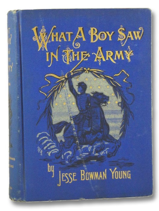 What a Boy Saw in the Army: A Story of Sight-Seeing and Adventure in the War for the Union, Young, Jesse Bowman