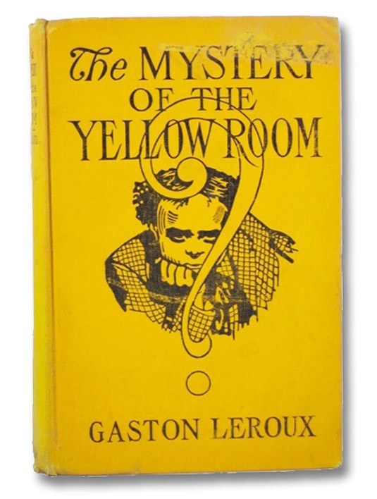 The Mystery of the Yellow Room: Extraordinary Adventures of Joseph Rouletabille, Reporter, Leroux, Gaston