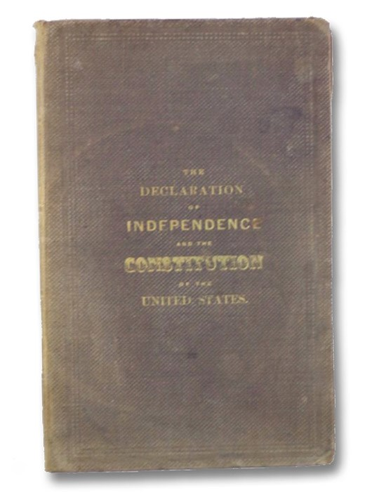 The Declaration of Independence and Constitution of the United States of America.