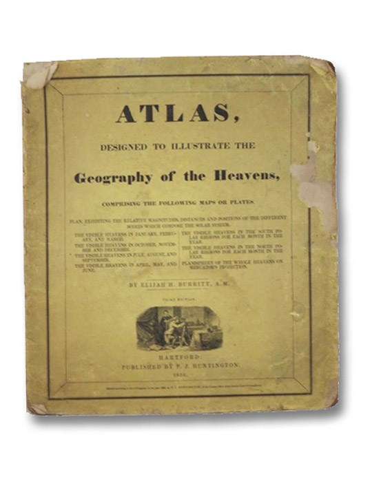 Atlas, Designed to Illustrate the Geography of the Heavens Comprising the Following Maps or Plates. Plans, Exhibiting the Relative Magnitudes, Distances and Positions of the Different Bodies which Compose the Solar System; The Visible Heavens in January, February, and March.; The Visible Heavens in October, November and December.; The Visible Heavens in July, August, and September.; The Visible Heavens in April, May, and June.; The Visible Heavens in the South Polar Regions for Each Month in Year.; The Visible Heavens in the North Polar Regions for Each Month in the Year.; Planisphere of the Whole Heavens on Mercator's Projection., Burritt, Elijah H.