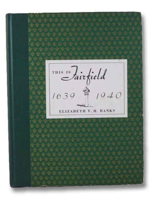This is Fairfield, 1639-1940: Pages from Three Hundred One Years of the Town's Brilliant History, Banks, Elizabeth V.H.