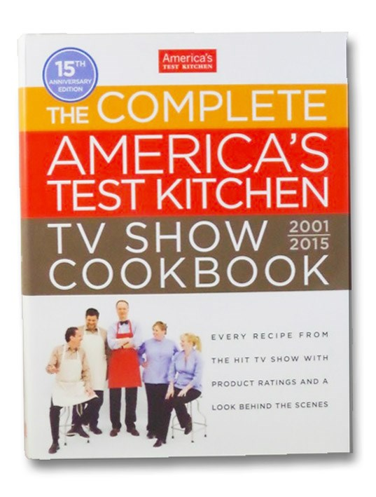 The Complete America's Test Kitchen TV Show Cookbook 2001-2015, America's Test Kitchen