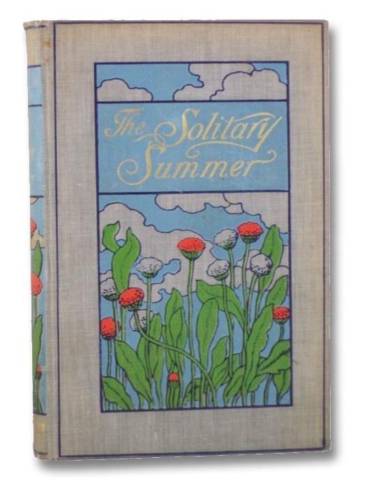 The Solitary Summer, The Author of 'Elizabeth and Her German Garden'; [Von Arnim, Elizabeth]