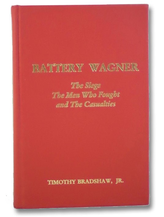 Battery Wagner: The Siege, the Men Who Fought, and the Casualties, Bradshaw, Timothy