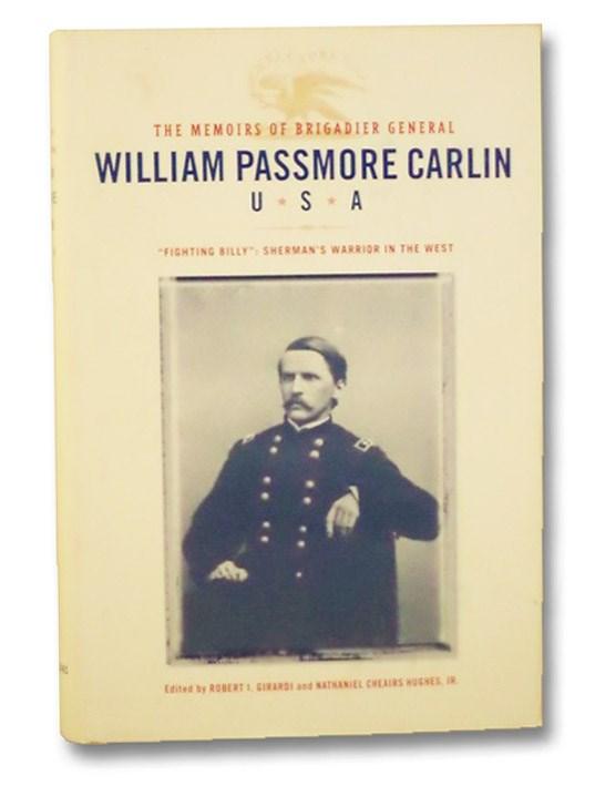 The Memoirs of Brigadier General William Passmore Carlin, U.S.A: Fighting Billy: Sherman's Warrior in the West, Girardi, Robert I.