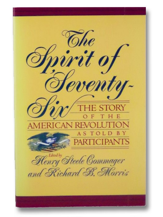 The Spirit Of Seventy-Six: The Story Of The American Revolution As Told By Participants, Commager, Henry Steele; Morris, Richard B.