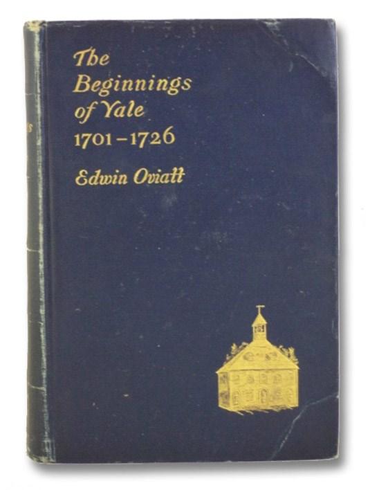 The Beginnings of Yale, 1701-1726, Oviatt, Edwin