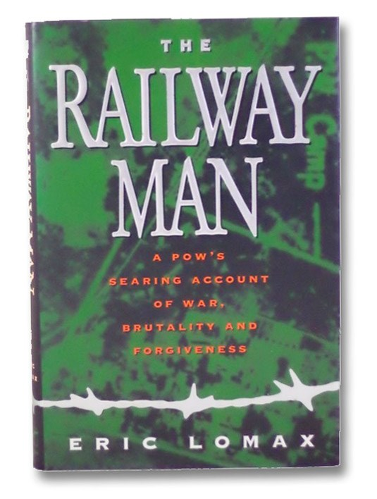 The Railway Man: A POW's Searing Account of War, Brutality, and Forgiveness, Lomax, Eric