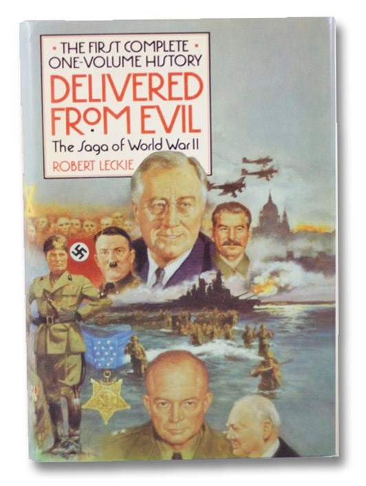 Delivered from Evil: The Saga of World War II -- The First Complete One-Volume History, Leckie, Robert