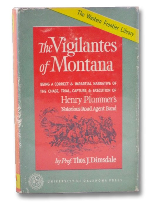 The Vigilantes of Montana: Being a Correct & Impartial Narrative of the Chase, Trial, Capture & Execution of Henry Plummer's Notorious Road Agent Band, Dimsdale, Thos. J.