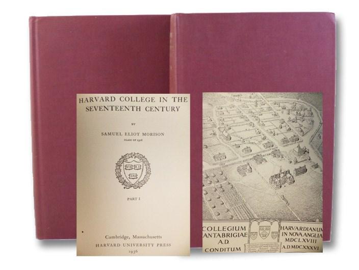 Harvard College in the Seventeenth Century, Parts I & II (The Tercentennial History of Harvard College and University, 1636-1936), Morison, Samuel Eliot