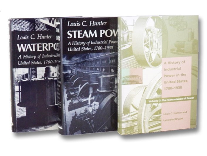 A History of Industrial Power in the United States, 1780-1930, in Three Volumes: Waterpower in the Century of the Steam Engine [Water Power]; Steam Power; The Transmission of Power, Hunter, Louis C.; Bryant, Lynwood