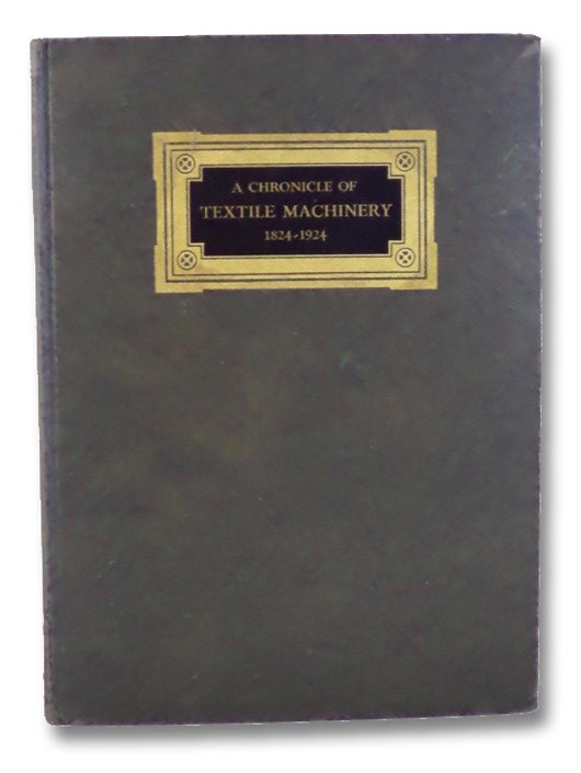 A Chronicle of Textile Machinery, 1824-1924: Issued to Commemorate the One Hundredth Anniversary of the Saco-Lowell Shops, Saco-Lowell Shops