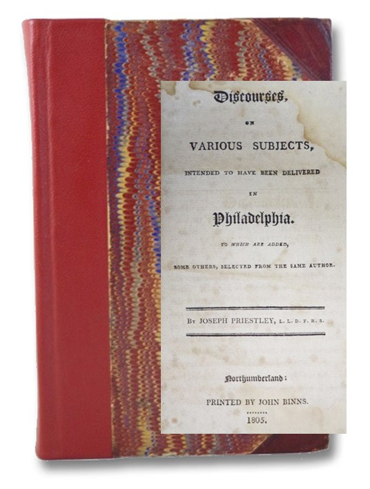 Discourses, on Various Subjects, Intended to Have Been Delivered in Philadelphia. to which are added, Some Others, Selected from the Same Author., Priestley, Joseph