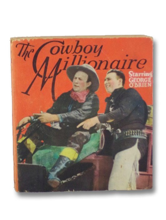 The Cowboy Millionaire, Starring George O'Brien, with Evelyn Rostock, Edgar Kennedy, Maude Allen, and Alden Chase (Saalfield No. 1586), Braden, James A.