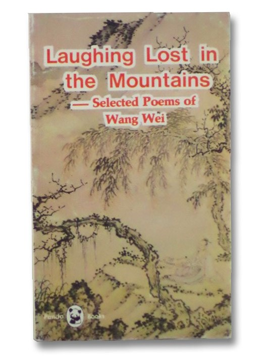 Laughing Lost in the Mountains: Selected Poems of Wang Wei, Wei, Wang
