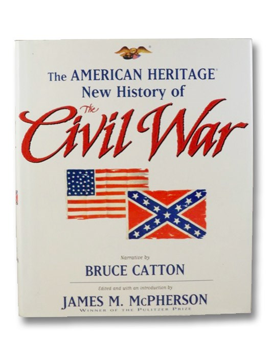 The American Heritage New History of the Civil War, Catton, Bruce; McPherson, James M.