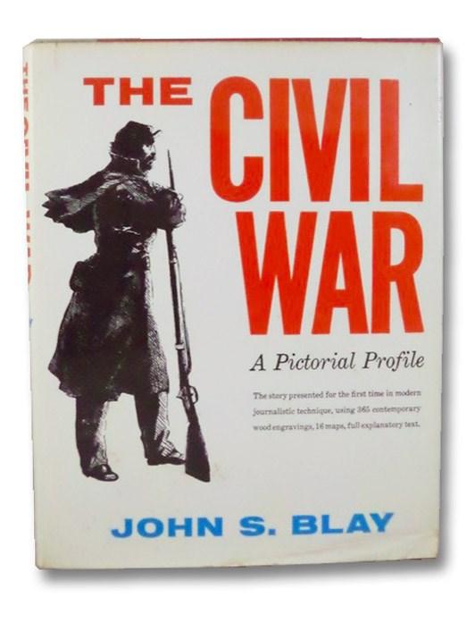 The Civil War: A Pictorial Profile, Blay, John S.