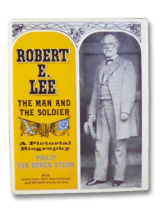 Robert E. Lee: The Man and the Soldier - A Pictorial Biography, Stern, Philip Van Doren