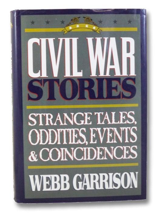 Civil War Stories: Strange Stories, Oddities, Events, and Coincidences, Garrison, Webb