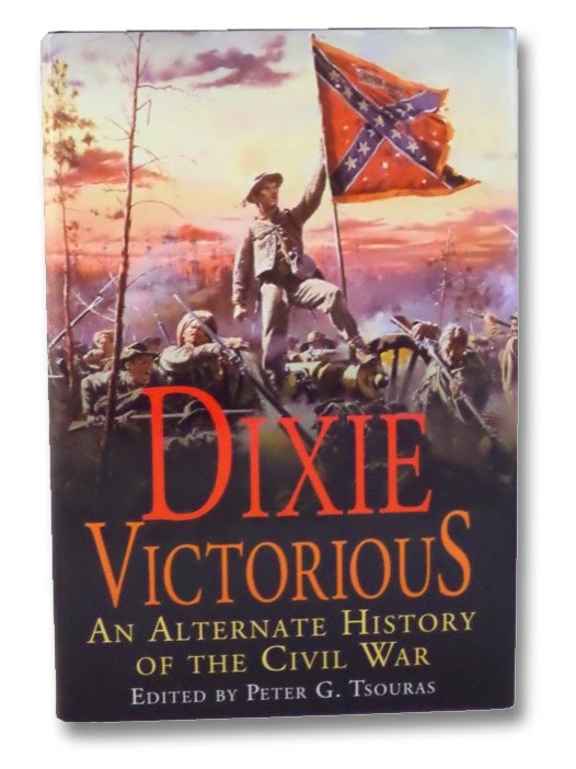 Dixie Victorious: An Alternate History of the Civil War, Tsouras, Peter G.