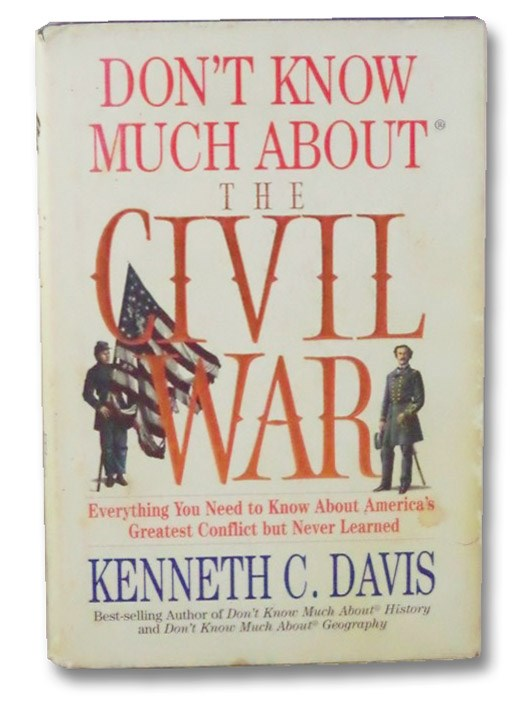 Don't Know Much About the Civil War: Everything You Need to Know about America's Greatest Conflict But Never Learned (Don't Know Much About Series), Davis, Kenneth C.