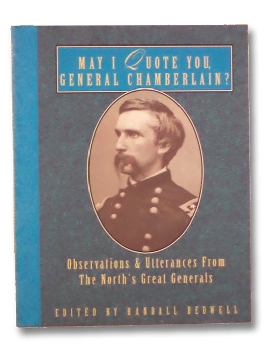May I Quote You, General Chamberlain?: Observations & Utterances of the North's Great Generals, Bedwell, Randall