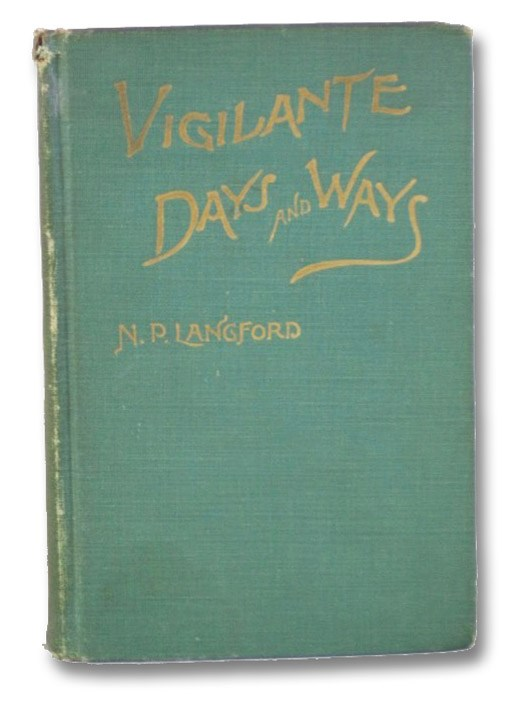 Vigilante Days and Ways: The Pioneers of the Rockies - The Makers and Making of Montana and Idaho, Langford, Nathaniel Pitt