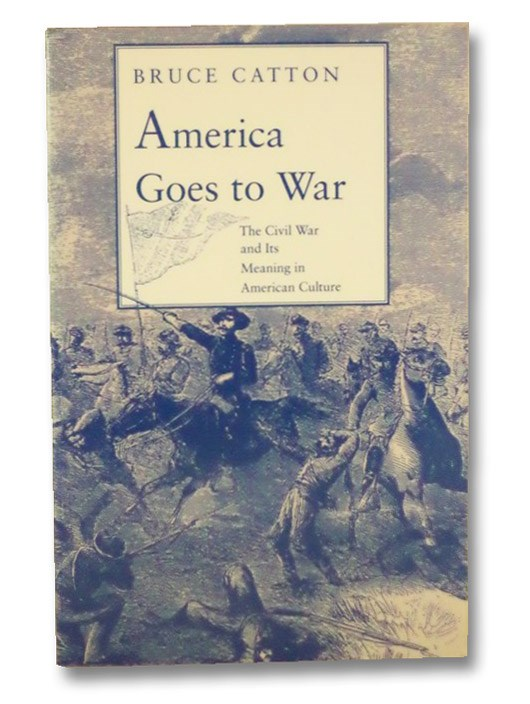 America Goes to War: The Civil War and Its Meaning in American Culture, Catton, Bruce