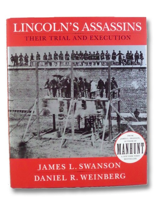 Lincoln's Assassins: Their Trial and Execution, Swanson, James L.